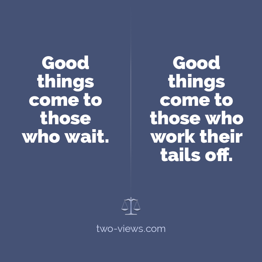 Good things come to those who...? Two views