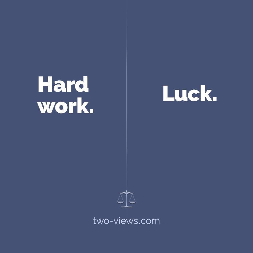 Hard work or luck? Two views