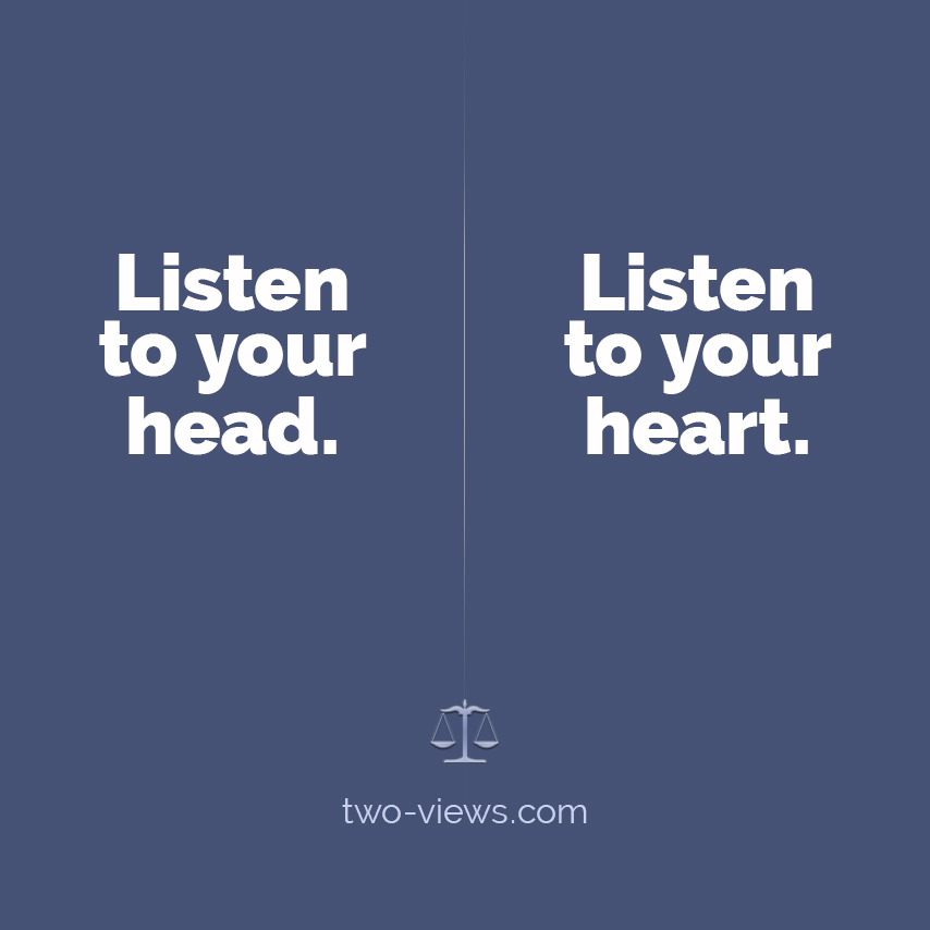 Listen to your head or heart - two views