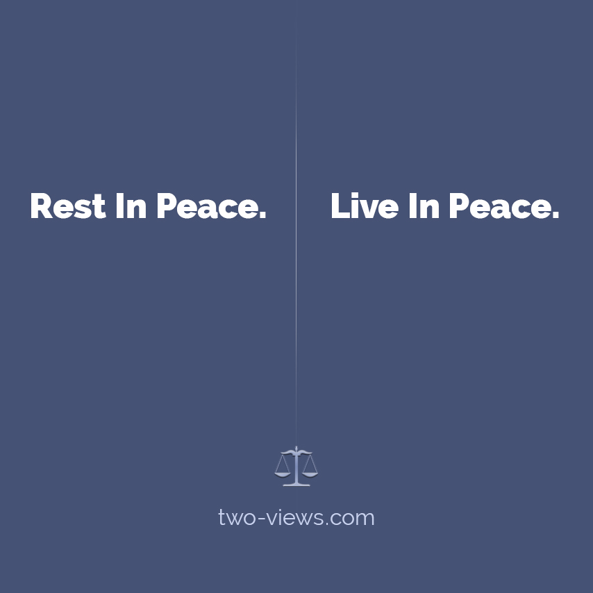 Rest or Live in Peace? Two views