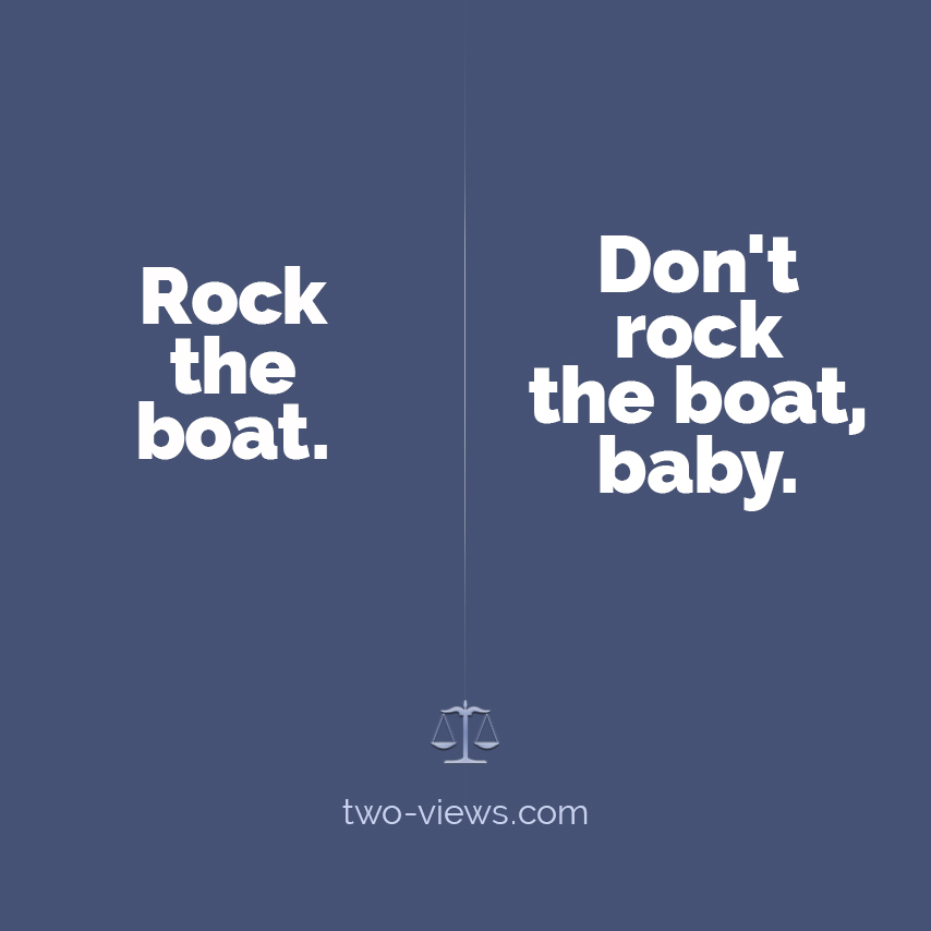 Rock the boat, baby. Two views