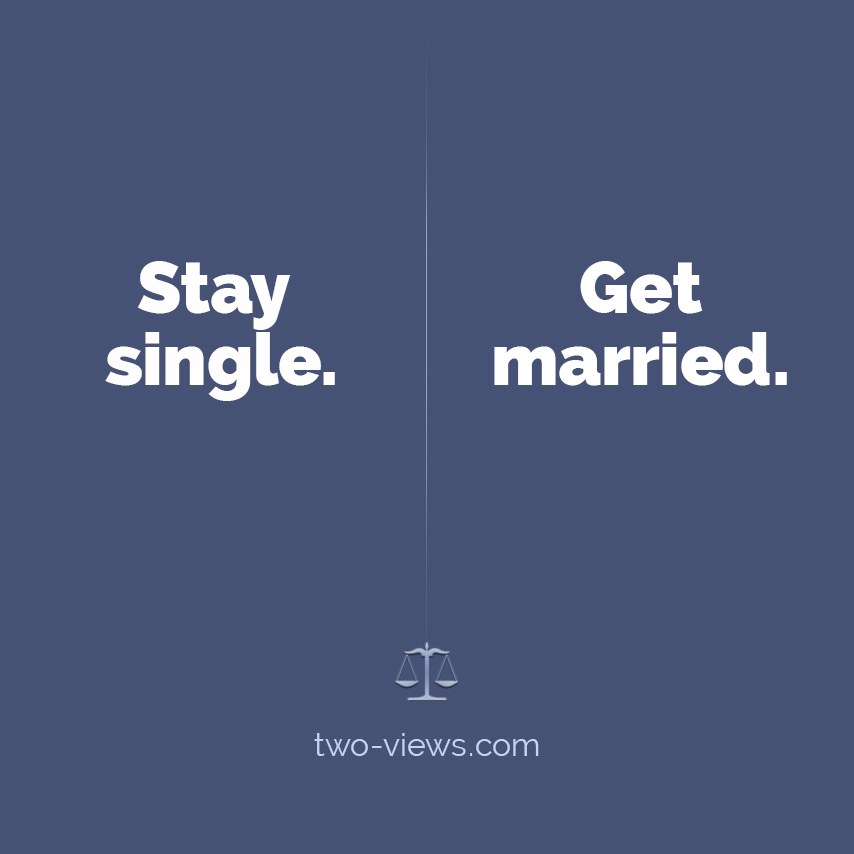 Stay single or get married? Two views
