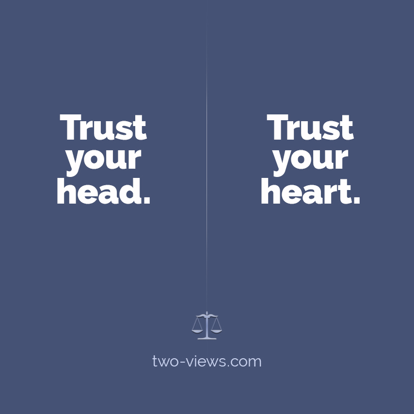 Trust your head or heart? Two views